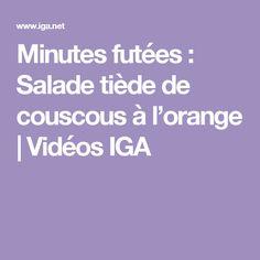 Minutes futées : Salade tiède de couscous à l'orange | Vidéos IGA Couscous, Valeur Nutritive, Jus D'orange, Minute, Vegetarian, Salads, Food Recipes, Juice Cup, Lentils