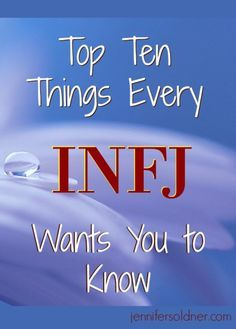 Top 10 Things Every INFJ Wants You to Know. All of this. YES