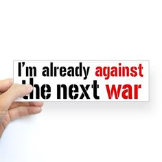 Against The Next War Bumper Sticker on CafePress.com