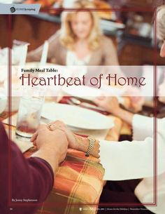 """Family Meal Table: Heartbeat of Home by Jenny Stephenson. """"Dinner Table, the very heartbeat of our home. The place where laughter, deep conversations, tears, passions, joys, highs and lows for the day, and God's Word are shared together. It's the time that we as a family etch out our busy schedules to be together, enjoying each other's company...Our memories of the holidays are filled with traditions, tastes, and smells..."""" Molly Green - November/December 2014 - Page 50-51"""