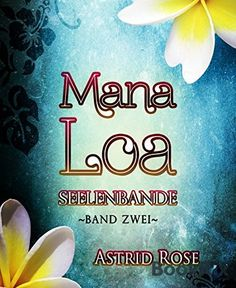 Mana Loa (2): Seelenbande von Astrid Rose, http://www.amazon.de/dp/B00MUJ2NXG/ref=cm_sw_r_pi_dp_kMZ8tb104YS38