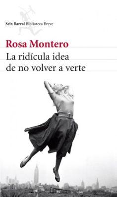 La ridícula idea de no volver a verte Rosa Montero Seix Barral, 2013