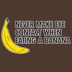 i never eat bananas!