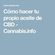 Cómo hacer tu propio aceite de CBD - Cannabis.info