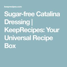 Sugar-free Catalina Dressing | KeepRecipes: Your Universal Recipe Box