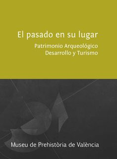 """""""El pasado en su lugar. Patrimonio arqueológico, desarrollo y turismo"""". http://www.museuprehistoriavalencia.es/resources/files/Jornadas/El_pasado_en_su_lugar_2014.pdf"""