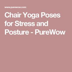 Chair Yoga Poses for Stress and Posture - PureWow