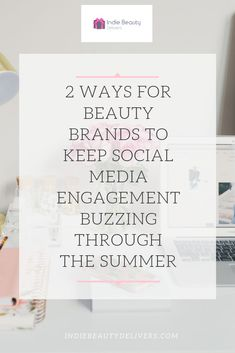 Ideas to drive social media engagement during summer - Indie Beauty Delivers Business Planning, Business Tips, Jordan Peterson, Social Media Marketing Business, Social Media Engagement, Business Inspiration, Ted Talks, Buisness, Tony Robbins