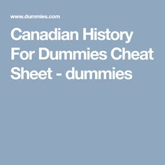 Canadian History For Dummies Cheat Sheet - dummies