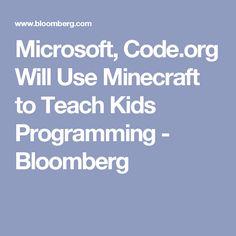 Microsoft, Code.org Will Use Minecraft to Teach Kids Programming - Bloomberg