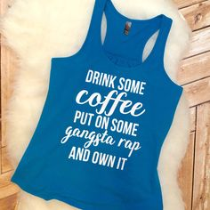 Trendy Funny Adulting Mom Drink Some Coffee Gangsta Rap and Own It... ($19) ❤ liked on Polyvore featuring tops, green, women's clothing, holiday shirts, green tank, blue tank, blue shirt and green racerback tank
