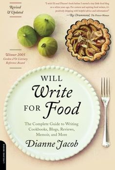 Will Write for Food: The Complete Guide to Writing Cookbooks, Blogs, Reviews, Memoir, and More (Will Write for Food: The Complete Guide to Writing Blogs,) by Dianne Jacob