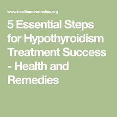 5 Essential Steps for Hypothyroidism Treatment Success - Health and Remedies