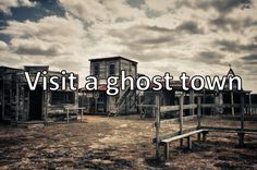 Visit a ghost town.