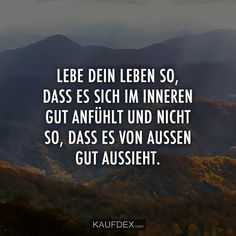 Lebe dein Leben so, dass es sich im Inneren gut anfühlt und Live your life so that it feels good inside and not so that it looks good from the outside. Small Quotes, Family Quotes, Love Quotes, Inspirational Quotes, Nicola Tesla, Wisdom Quotes Funny, Knowledge Quotes, Historical Quotes, Life Thoughts