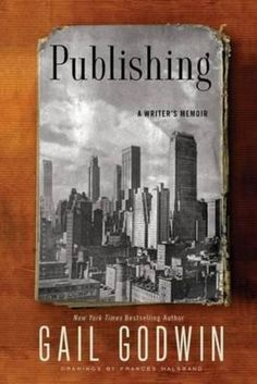 Publishing: A Writer's Memoir by Gail Godwin. There have been memoirs about writing and memoirs about being an editor, but there is no other book quite like Publishing for aspiring writers and book lovers everywhere. Used Books, Books To Read, My Books, National Book Award, Book Sites, Reading Lists, Reading Room, Book Publishing, Memoirs