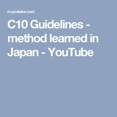 C10 Guidelines - method learned in Japan - YouTube
