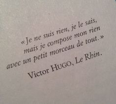 "Clo Roume on Victor Hugo, Le Rhin. english translation: ""I am nothing , I know , but I made ​​up my anything with a little bit of everything. French Poems, French Quotes, Greek Quotes, Poetry Quotes, Words Quotes, Life Quotes, Quotes Quotes, Sayings, Motivational Quotes"