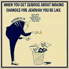 Make the right changes for Jehovah your God. He deserves it ♥