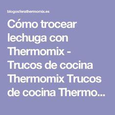 Cómo trocear lechuga con Thermomix - Trucos de cocina Thermomix Trucos de cocina Thermomix