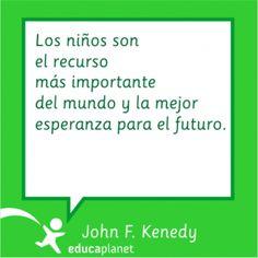 """Cita educación #JFK Los niños son el recurso más importante del mundo y la mejor esperanza para el futuro"""" #citas #quotes #educacion #profesores"""