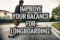 5 fun ways to improve your balance for longboarding! http://longboardingtips.com/5-longboard-tips-to-help-you-improve-balance/