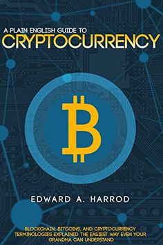 Guide to Cryptocurrency: Bitcoin Ethereum Altcoin Coin Market Mining Investing Trading Wallet Digital Currency Blockchain Litecoin Smart Contracts and the Future of Money | Books Business and Economics Economics Environmental...