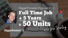 50 Units in 5 Years while Working a Full Time Job with Josh Sterling | B...