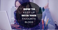 How to keep up with your favourite blogs