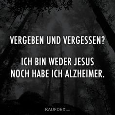 Ich bin weder Jesus Forgive and forget ? I'm neither Jesus, nor do I have Alzheimer's. Yoga Inspiration, Motivation Inspiration, Jesus Forgives, Forgive And Forget, Great Memes, Fake Friends, Yoga Quotes, Alzheimers, Forgiveness