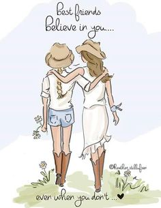 Best friends believe in you... even when they don't. ~ Rose Hill Designs by Heather A Stillufsen