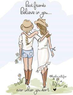 Best friends believe in you... even when they don't. ~ Rose Hill Designs by Heather A Stillufsen