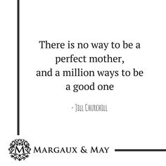 """""""There is no way to be a perfect mother, and a million ways to be a good one"""" - Jill Churchill    Happy Monday to all of you wonderful mamas 😘 💕"""