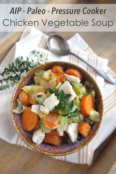 The Best Pressure Cooker Chicken Vegetable Soup! (Paleo, AIP, Instant Pot)
