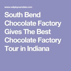 South Bend Chocolate Factory Gives The Best Chocolate Factory Tour in Indiana