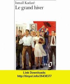 Le Grand Hiver (9782070382156) Ismail Kadare , ISBN-10: 207038215X  , ISBN-13: 978-2070382156 ,  , tutorials , pdf , ebook , torrent , downloads , rapidshare , filesonic , hotfile , megaupload , fileserve