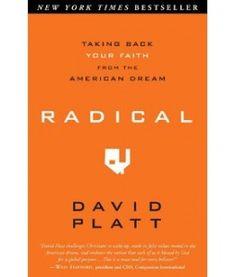 "Radical by David Platt    ""When Christ calls a man, he bids him come and die."""