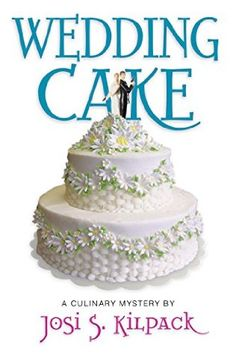 Wedding Cake (2014) (Book 12 in the Culinary Mystery series) A novel by Josi S Kilpack