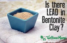 Is there lead in bentonite clay