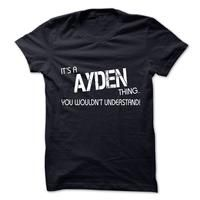 Its A AYDEN Thing.You Wouldns Understand.Hot T-shirt!