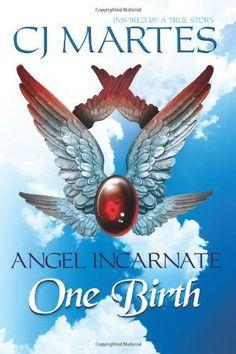 Angel Incarnate: One Birth by CJ Martes, http://www.amazon.com/gp/product/0977229319/ref=cm_sw_r_pi_alp_8w5krb13GNJ8Y