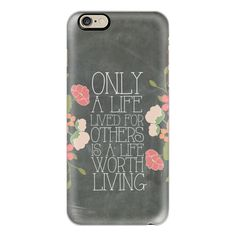 iPhone 6 Plus/6/5/5s/5c Case - Only A Life Lived For Others Is A Life... ($40) ❤ liked on Polyvore featuring accessories, tech accessories, iphone case, iphone cover case and apple iphone cases