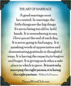 TEXT: The Art of Marriage. A good marriage must be created. In marriage, the little things are the big things. It's never being too old to hold ha