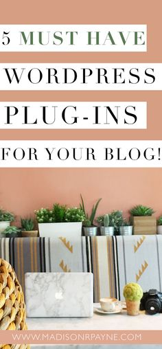 The best wordpress plug-ins for your blog! | 5 must have wordpress plug-ins | blogger tips & tricks | wordpress plug-ins | best plug-ins | best wp plug-ins