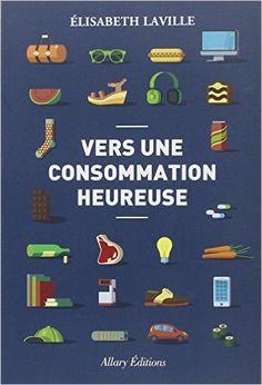 Amazon.fr - Vers une consommation heureuse - Elisabeth Laville - Livres