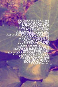 Kawakawa is amazing I had a rash that wouldn't go until I tried this amazing healing product