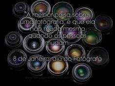 """""""A melhor coisa sobre uma fotografia, é que ela não muda mesmo quando as pessoas mudam"""" #DiadoFotógrafo 8 de janeiro"""