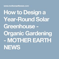 How to Design a Year-Round Solar Greenhouse - Organic Gardening - MOTHER EARTH NEWS