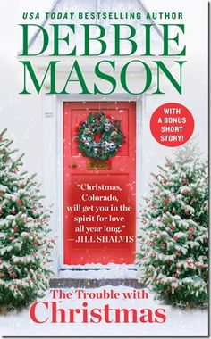 Release Day Blitz: The Trouble With Christmas (Christmas, Colorado #1) by Debbie Mason + Teaser and Giveaway