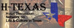 Welcome to H-Texas, a member of the H-Net, Humanities & Social Sciences On-Line initiative. H-Texas encourages scholarly discussion of the history and culture of Texas and makes available diverse bibliographical, research, and teaching aids. H-Texas's editorial board and discussion list editors serve a broad intellectual community.